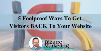 5 Foolproof Ways to Get Visitors BACK to Your Website